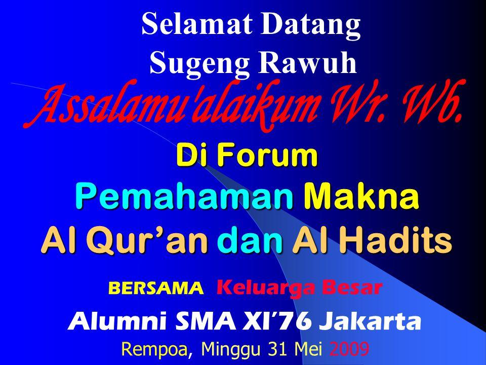 Di Forum Pemahaman Makna Al Qur'an dan Al Hadits BERSAMA Keluarga Besar Alumni SMA XI'76 Jakarta Rempoa, Minggu 31 Mei 2009 Selamat Datang Sugeng Rawu
