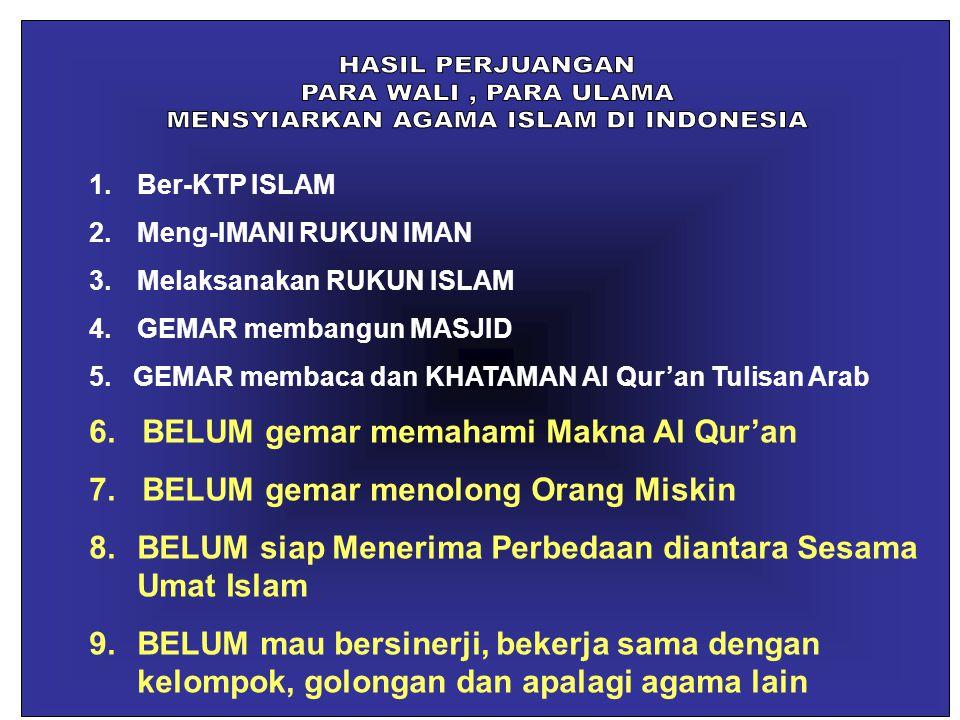 1.Ber-KTP ISLAM 2.Meng-IMANI RUKUN IMAN 3.Melaksanakan RUKUN ISLAM 4.GEMAR membangun MASJID 5. GEMAR membaca dan KHATAMAN Al Qur'an Tulisan Arab 6. BE
