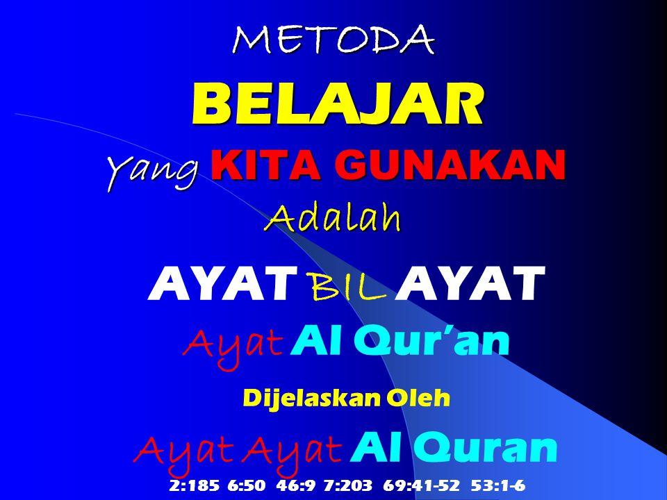 METODA BELAJAR Yang KITA GUNAKAN Adalah AYAT BIL AYAT Ayat Al Qur'an Dijelaskan Oleh Ayat Ayat Al Quran 2:185 6:50 46:9 7:203 69:41-52 53:1-6