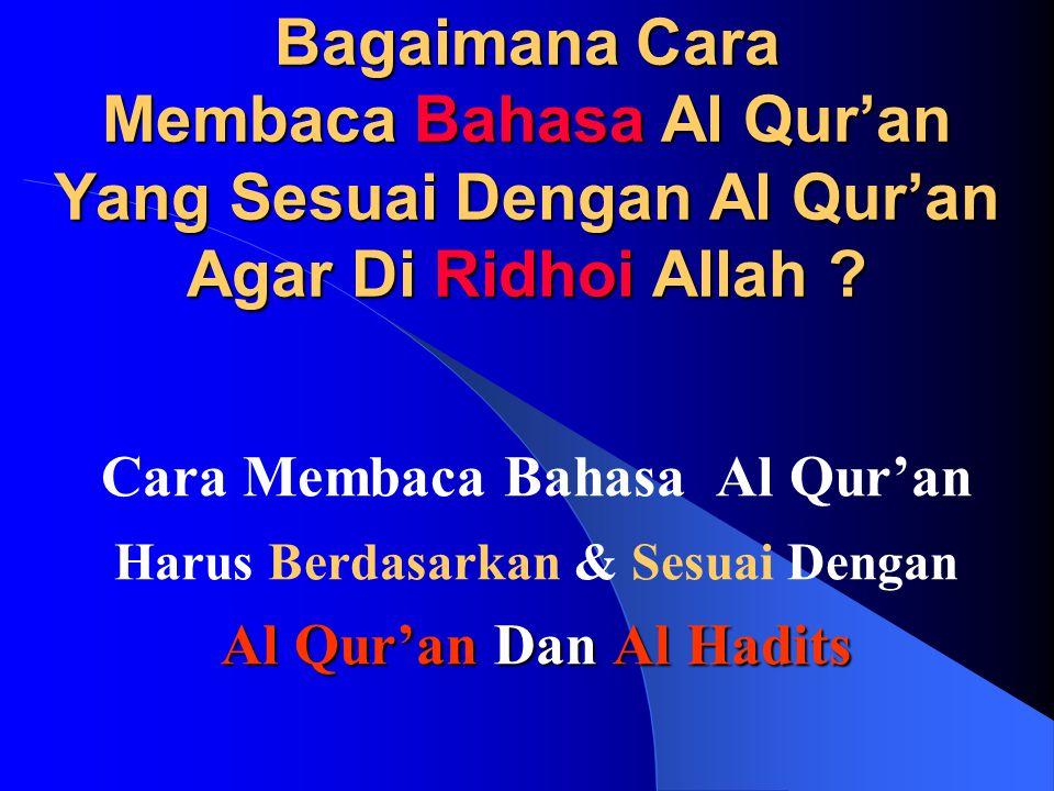 Bagaimana Cara Membaca Bahasa Al Qur'an Yang Sesuai Dengan Al Qur'an Agar Di Ridhoi Allah ? Cara Membaca Bahasa Al Qur'an Harus Berdasarkan & Sesuai D