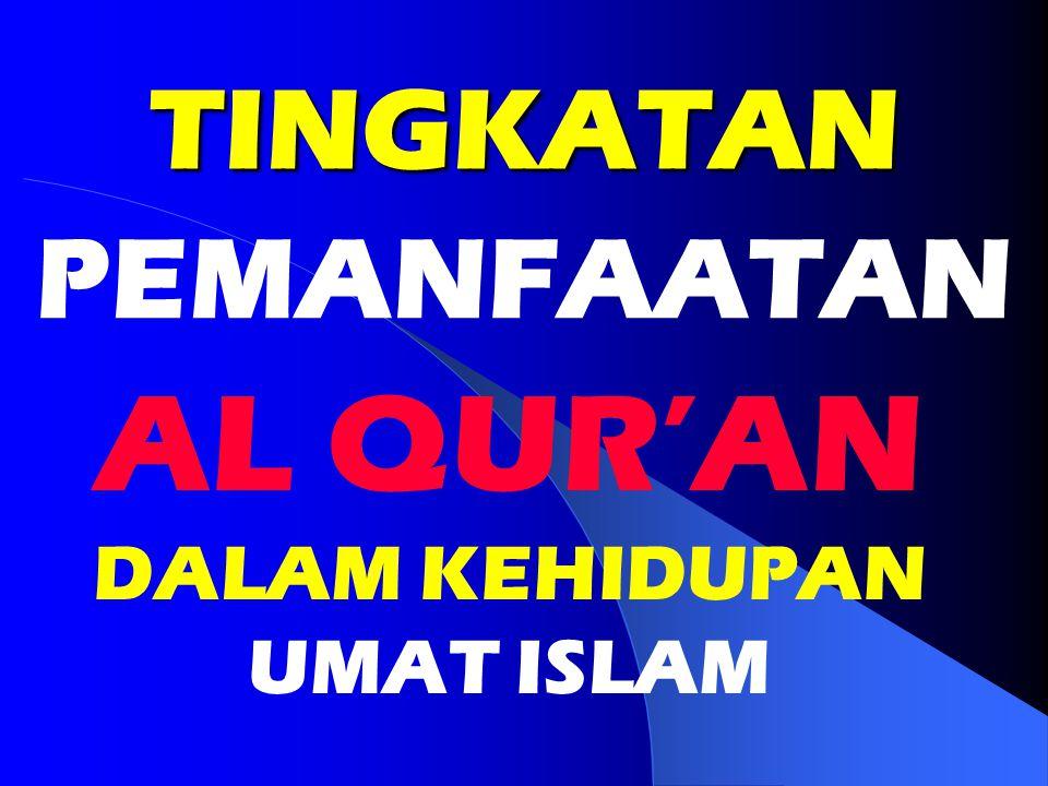 TINGKATAN PEMANFAATAN AL QUR'AN DALAM KEHIDUPAN UMAT ISLAM