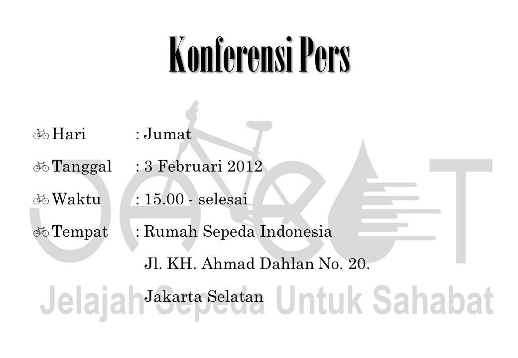  Hari : Jumat  Tanggal : 3 Februari 2012  Waktu : 15.00 - selesai  Tempat : Rumah Sepeda Indonesia Jl. KH. Ahmad Dahlan No. 20. Jakarta Selatan Ko