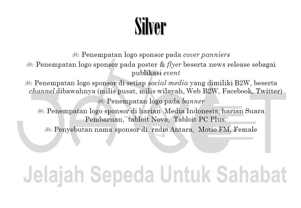 Silver  Penempatan logo sponsor pada cover panniers  Penempatan logo sponsor pada poster & flyer beserta news release sebagai publikasi event  Pene
