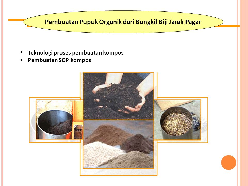 Pembuatan Pupuk Organik dari Bungkil Biji Jarak Pagar  Teknologi proses pembuatan kompos  Pembuatan SOP kompos 93