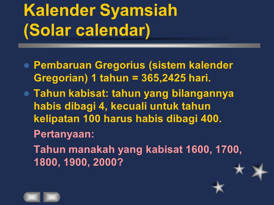 Pembaruan Gregorius (sistem kalender Gregorian) 1 tahun = 365,2425 hari. Tahun kabisat: tahun yang bilangannya habis dibagi 4, kecuali untuk tahun kel
