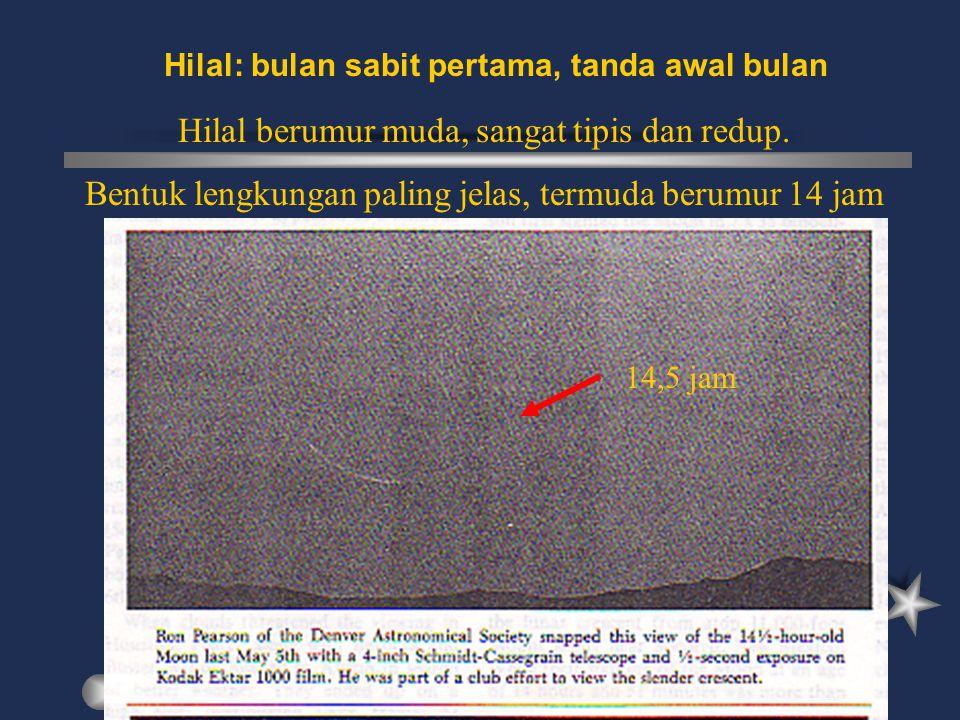 Hilal: bulan sabit pertama, tanda awal bulan Hilal berumur muda, sangat tipis dan redup. Bentuk lengkungan paling jelas, termuda berumur 14 jam 14,5 j