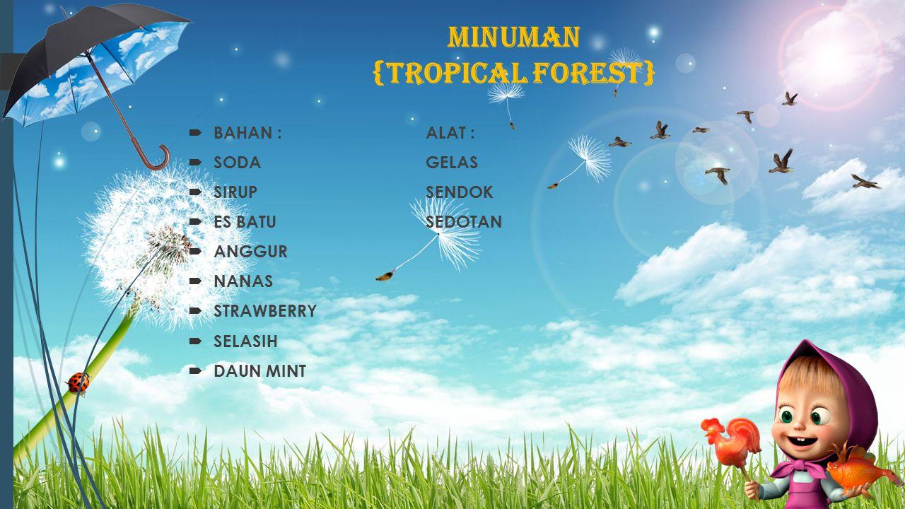 MINUMAN {TROPICAL FOREST}  BAHAN :ALAT :  SODAGELAS  SIRUP SENDOK  ES BATUSEDOTAN  ANGGUR  NANAS  STRAWBERRY  SELASIH  DAUN MINT