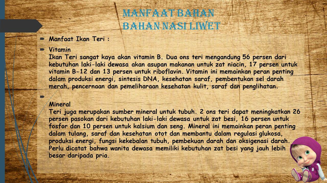 Manfaat bahan bahan nasi liwet  Manfaat Ikan Teri :  Vitamin Ikan Teri sangat kaya akan vitamin B.