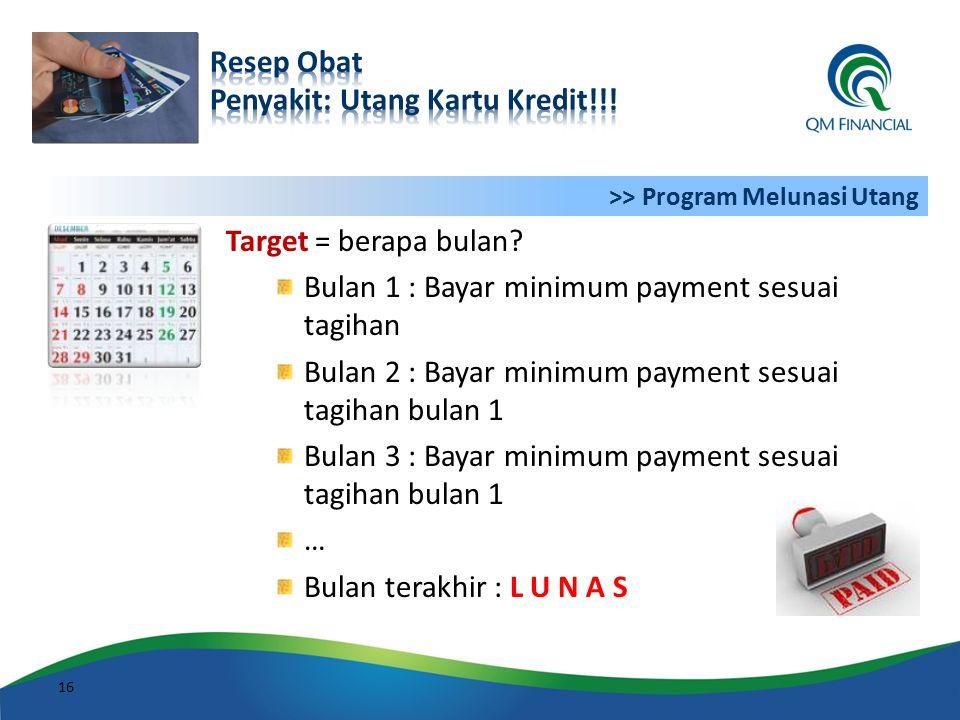 Target = berapa bulan? Bulan 1 : Bayar minimum payment sesuai tagihan Bulan 2 : Bayar minimum payment sesuai tagihan bulan 1 Bulan 3 : Bayar minimum p