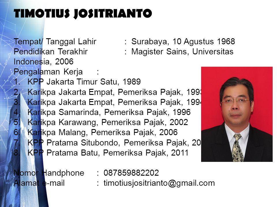 TIMOTIUS JOSITRIANTO Tempat/ Tanggal Lahir: Surabaya, 10 Agustus 1968 Pendidikan Terakhir : Magister Sains, Universitas Indonesia, 2006 Pengalaman Ker