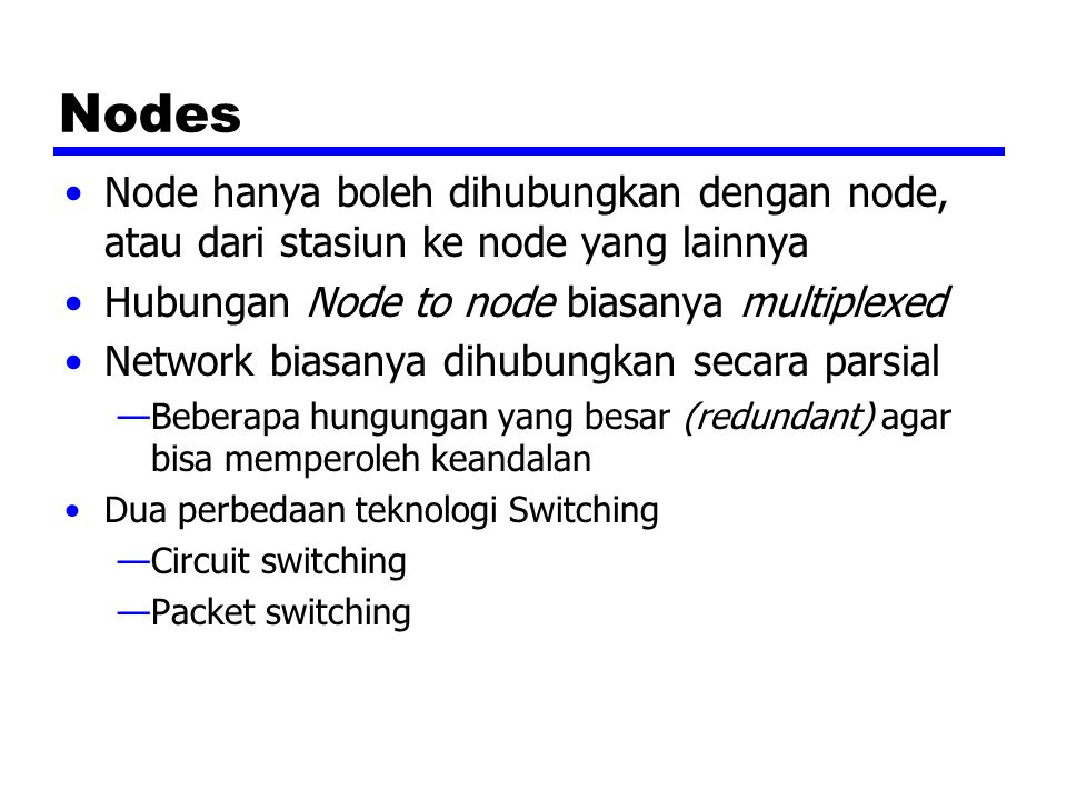 Nodes Node hanya boleh dihubungkan dengan node, atau dari stasiun ke node yang lainnya Hubungan Node to node biasanya multiplexed Network biasanya dih