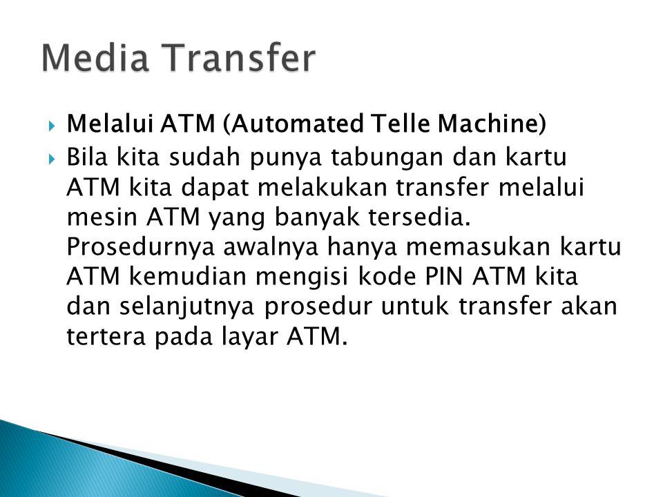  Melalui ATM (Automated Telle Machine)  Bila kita sudah punya tabungan dan kartu ATM kita dapat melakukan transfer melalui mesin ATM yang banyak ter