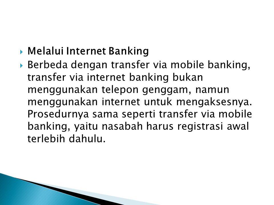  Melalui Internet Banking  Berbeda dengan transfer via mobile banking, transfer via internet banking bukan menggunakan telepon genggam, namun menggu