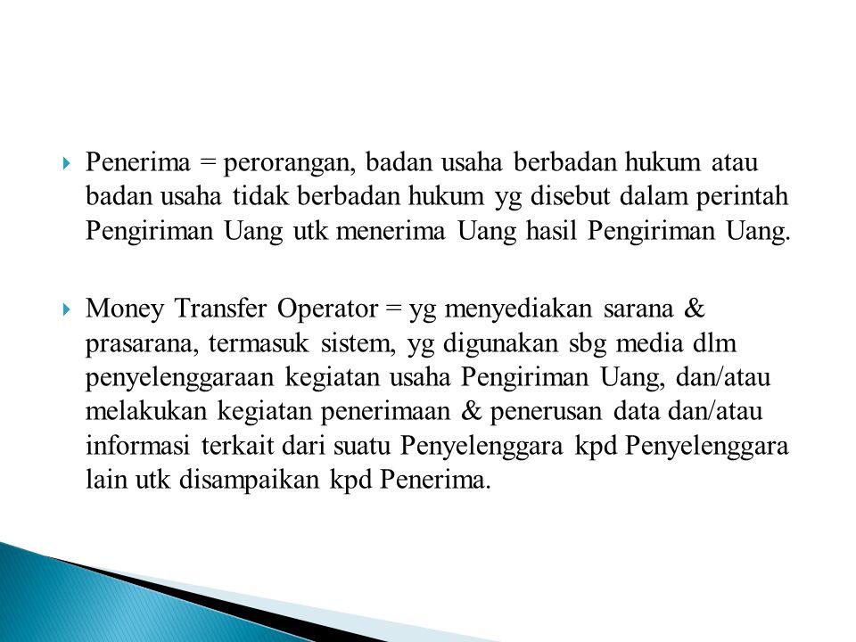  Penerima = perorangan, badan usaha berbadan hukum atau badan usaha tidak berbadan hukum yg disebut dalam perintah Pengiriman Uang utk menerima Uang
