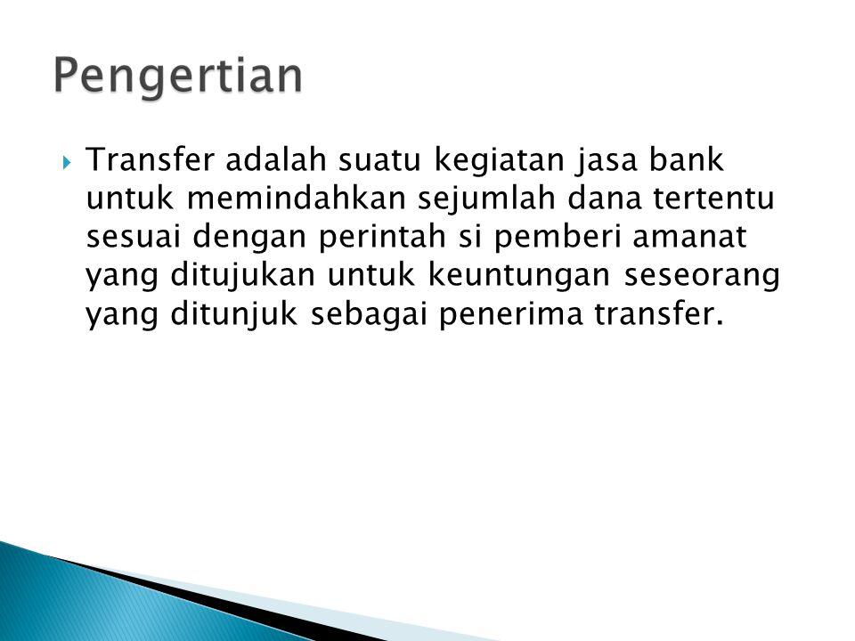  Transfer adalah suatu kegiatan jasa bank untuk memindahkan sejumlah dana tertentu sesuai dengan perintah si pemberi amanat yang ditujukan untuk keun