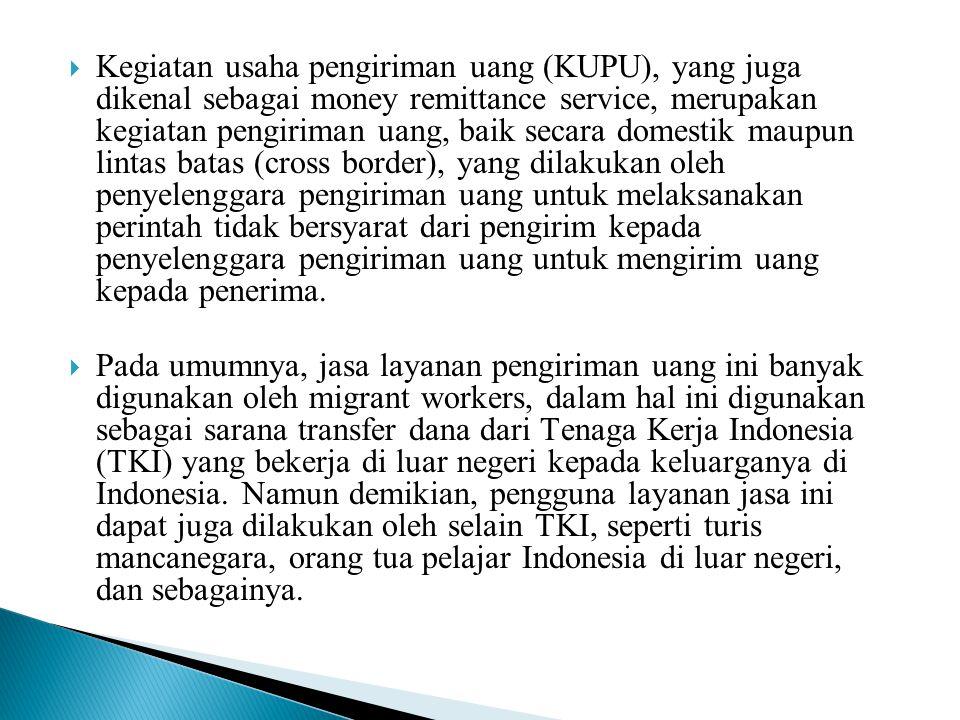  Kegiatan usaha pengiriman uang (KUPU), yang juga dikenal sebagai money remittance service, merupakan kegiatan pengiriman uang, baik secara domestik
