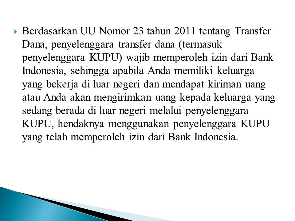  Berdasarkan UU Nomor 23 tahun 2011 tentang Transfer Dana, penyelenggara transfer dana (termasuk penyelenggara KUPU) wajib memperoleh izin dari Bank