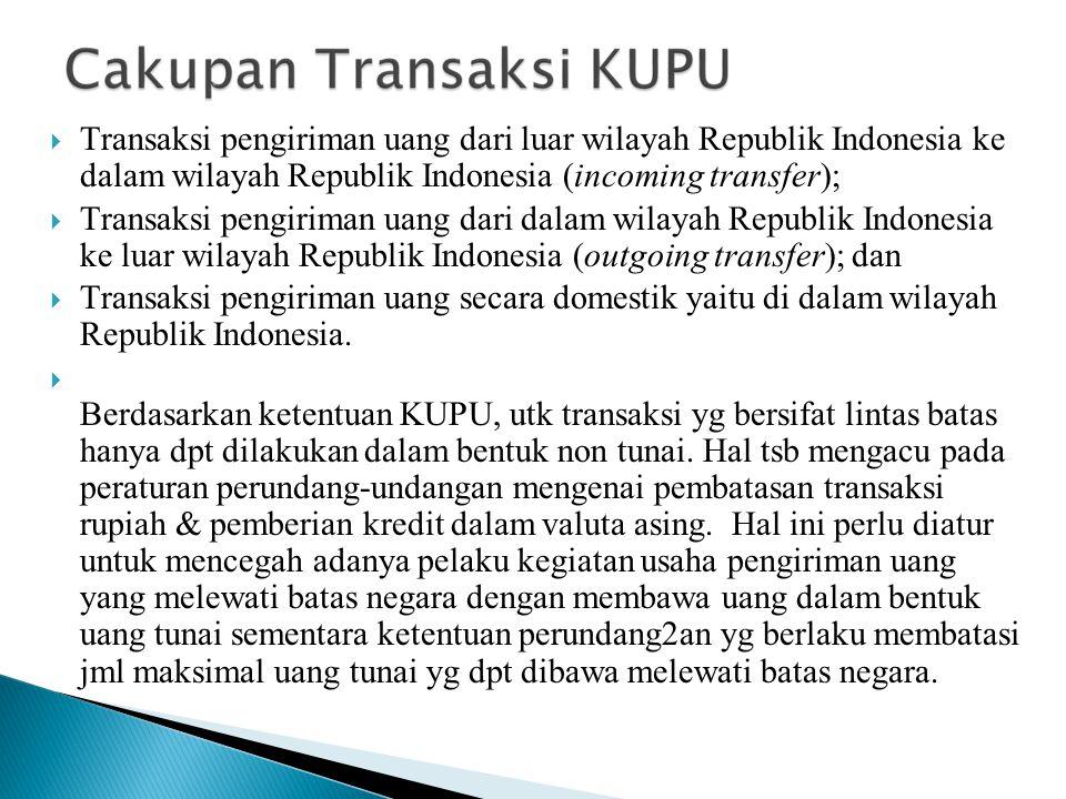  Transaksi pengiriman uang dari luar wilayah Republik Indonesia ke dalam wilayah Republik Indonesia (incoming transfer);  Transaksi pengiriman uang