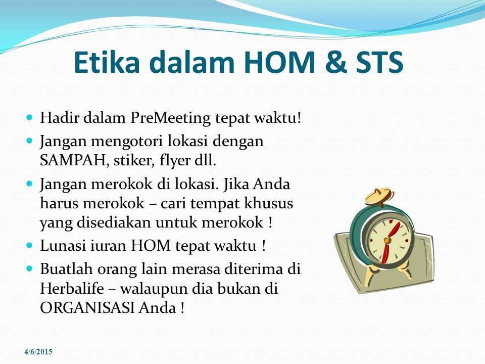 Etika dalam HOM & STS Hadir dalam PreMeeting tepat waktu! Jangan mengotori lokasi dengan SAMPAH, stiker, flyer dll. Jangan merokok di lokasi. Jika And