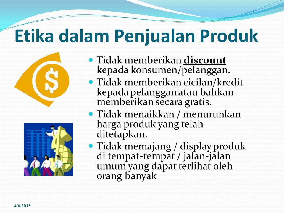 Etika dalam Penjualan Produk Tidak memberikan discount kepada konsumen/pelanggan. Tidak memberikan cicilan/kredit kepada pelanggan atau bahkan memberi