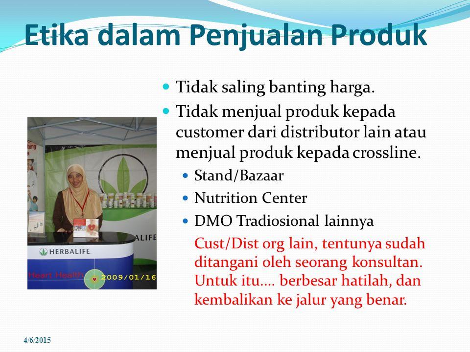 Etika dalam Penjualan Produk Tidak saling banting harga. Tidak menjual produk kepada customer dari distributor lain atau menjual produk kepada crossli