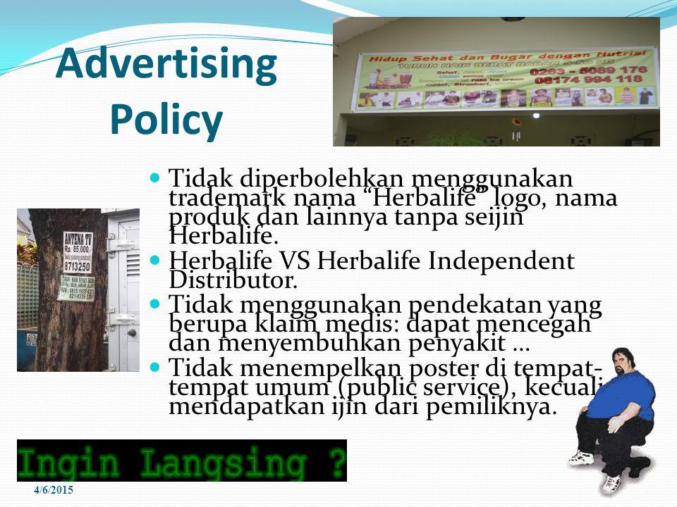 Advertising Policy Tidak diperbolehkan menggunakan trademark nama Herbalife logo, nama produk dan lainnya tanpa seijin Herbalife.