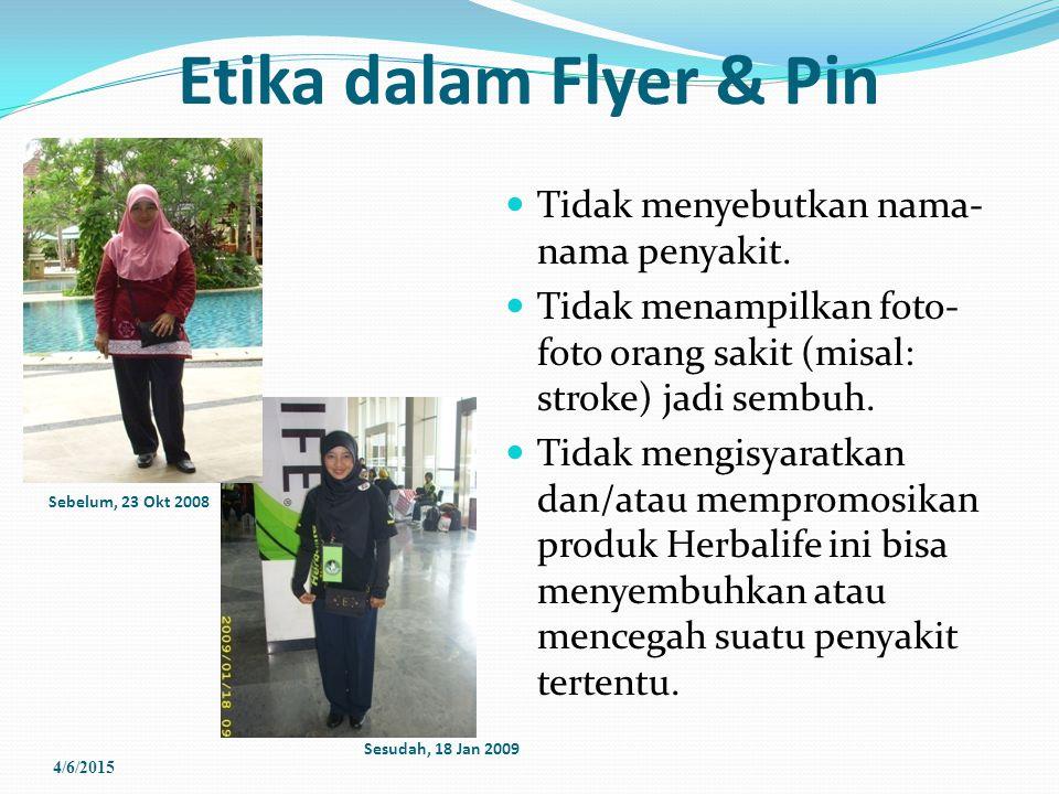 Etika dalam Flyer & Pin Tidak menyebutkan nama- nama penyakit. Tidak menampilkan foto- foto orang sakit (misal: stroke) jadi sembuh. Tidak mengisyarat