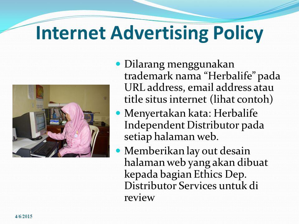 Internet Advertising Policy Dilarang menggunakan trademark nama Herbalife pada URL address, email address atau title situs internet (lihat contoh) Menyertakan kata: Herbalife Independent Distributor pada setiap halaman web.