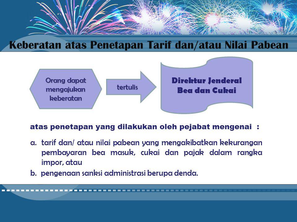 Keberatan atas Penetapan Tarif dan/atau Nilai Pabean atas penetapan yang dilakukan oleh pejabat mengenai : Orang dapat mengajukan keberatan tertulis b