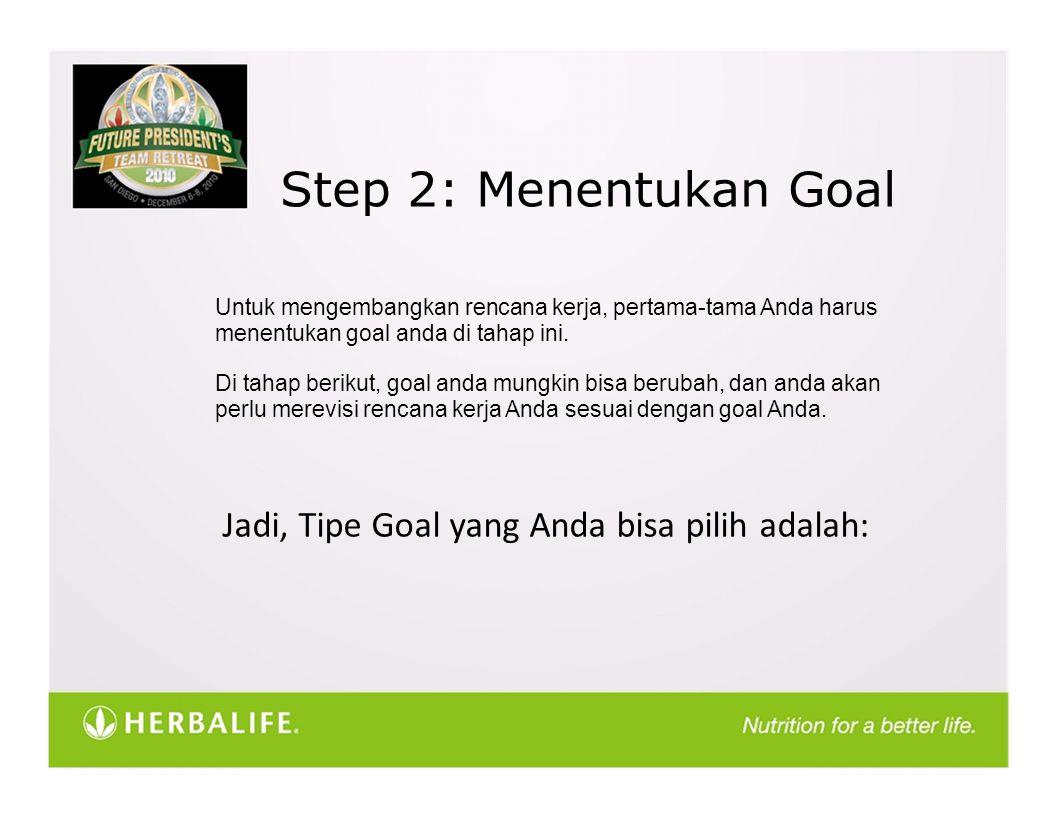 Step 2: Menentukan Goal Untuk mengembangkan rencana kerja, pertama-tama Anda harus menentukan goal anda di tahap ini.