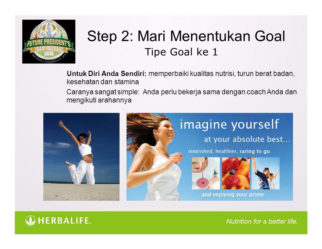 Step 2: Mari Menentukan Goal Tipe Goal ke 1 Untuk Diri Anda Sendiri: memperbaiki kualitas nutrisi, turun berat badan, kesehatan dan stamina Caranya sangat simple: Anda perlu bekerja sama dengan coach Anda dan mengikuti arahannya