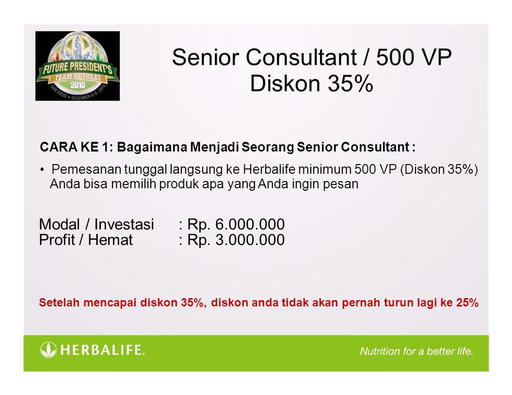 Senior Consultant / 500 VP Diskon 35% CARA KE 1: Bagaimana Menjadi Seorang Senior Consultant : Pemesanan tunggal langsung ke Herbalife minimum 500 VP