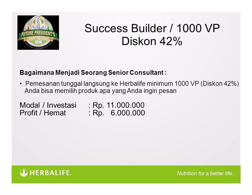 Success Builder / 1000 VP Diskon 42% Bagaimana Menjadi Seorang Senior Consultant : Pemesanan tunggal langsung ke Herbalife minimum 1000 VP (Diskon 42%) Anda bisa memilih produk apa yang Anda ingin pesan Modal / Investasi: Rp.