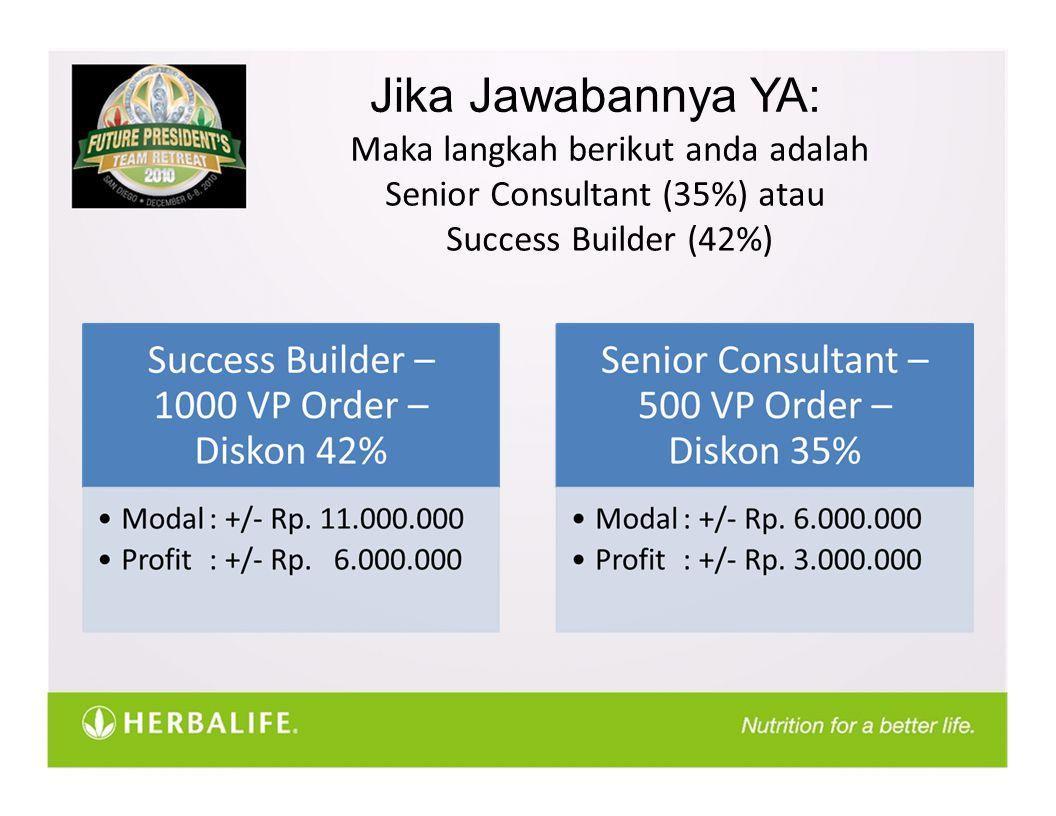 Jika Jawabannya YA: Maka langkah berikut anda adalah Senior Consultant (35%) atau Success Builder (42%)