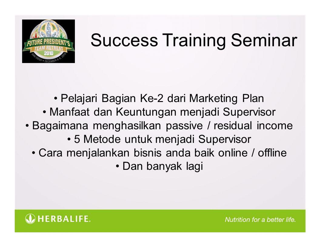 Success Training Seminar Pelajari Bagian Ke-2 dari Marketing Plan Manfaat dan Keuntungan menjadi Supervisor Bagaimana menghasilkan passive / residual income 5 Metode untuk menjadi Supervisor Cara menjalankan bisnis anda baik online / offline Dan banyak lagi