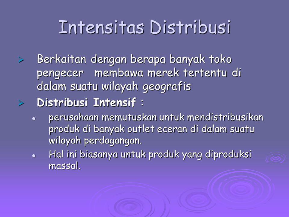 Intensitas Distribusi  Berkaitan dengan berapa banyak toko pengecer membawa merek tertentu di dalam suatu wilayah geografis  Distribusi Intensif : p