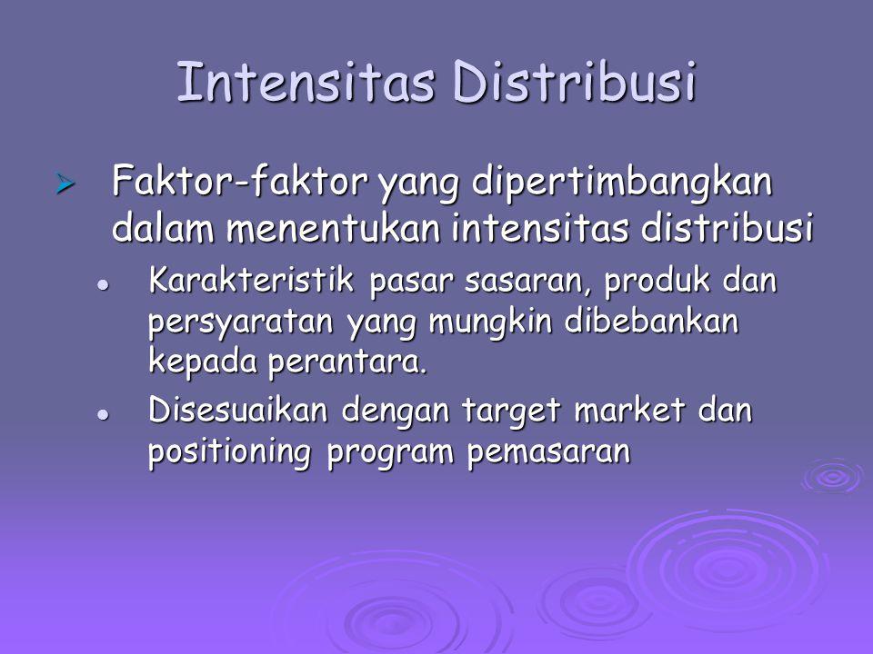 Intensitas Distribusi  Faktor-faktor yang dipertimbangkan dalam menentukan intensitas distribusi Karakteristik pasar sasaran, produk dan persyaratan