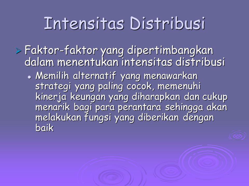 Intensitas Distribusi  Faktor-faktor yang dipertimbangkan dalam menentukan intensitas distribusi Memilih alternatif yang menawarkan strategi yang pal
