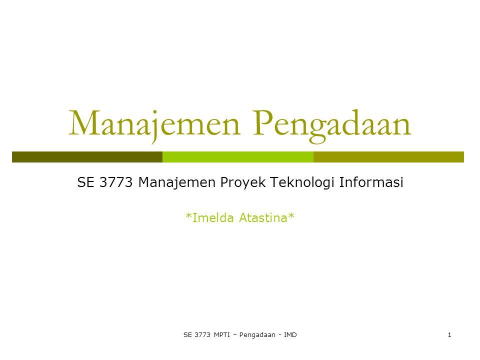 SE 3773 MPTI – Pengadaan - IMD1 Manajemen Pengadaan SE 3773 Manajemen Proyek Teknologi Informasi *Imelda Atastina*