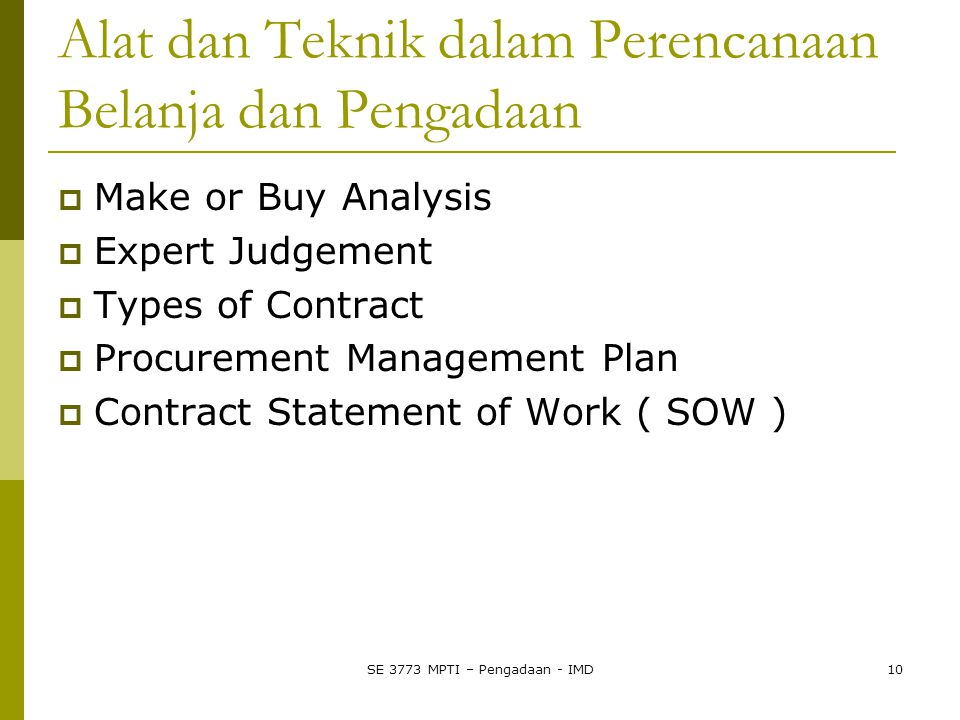 Alat dan Teknik dalam Perencanaan Belanja dan Pengadaan  Make or Buy Analysis  Expert Judgement  Types of Contract  Procurement Management Plan 