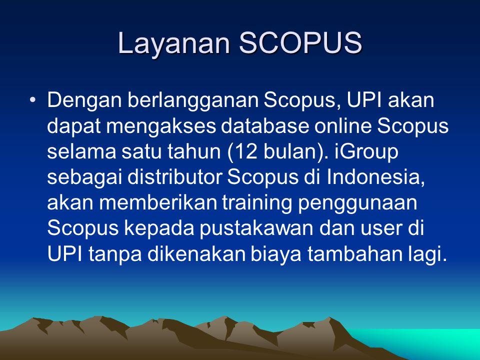 Layanan SCOPUS Dengan berlangganan Scopus, UPI akan dapat mengakses database online Scopus selama satu tahun (12 bulan).