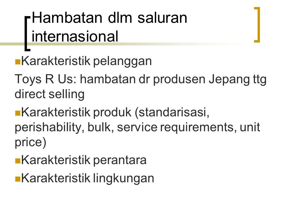 Hambatan dlm saluran internasional Karakteristik pelanggan Toys R Us: hambatan dr produsen Jepang ttg direct selling Karakteristik produk (standarisas