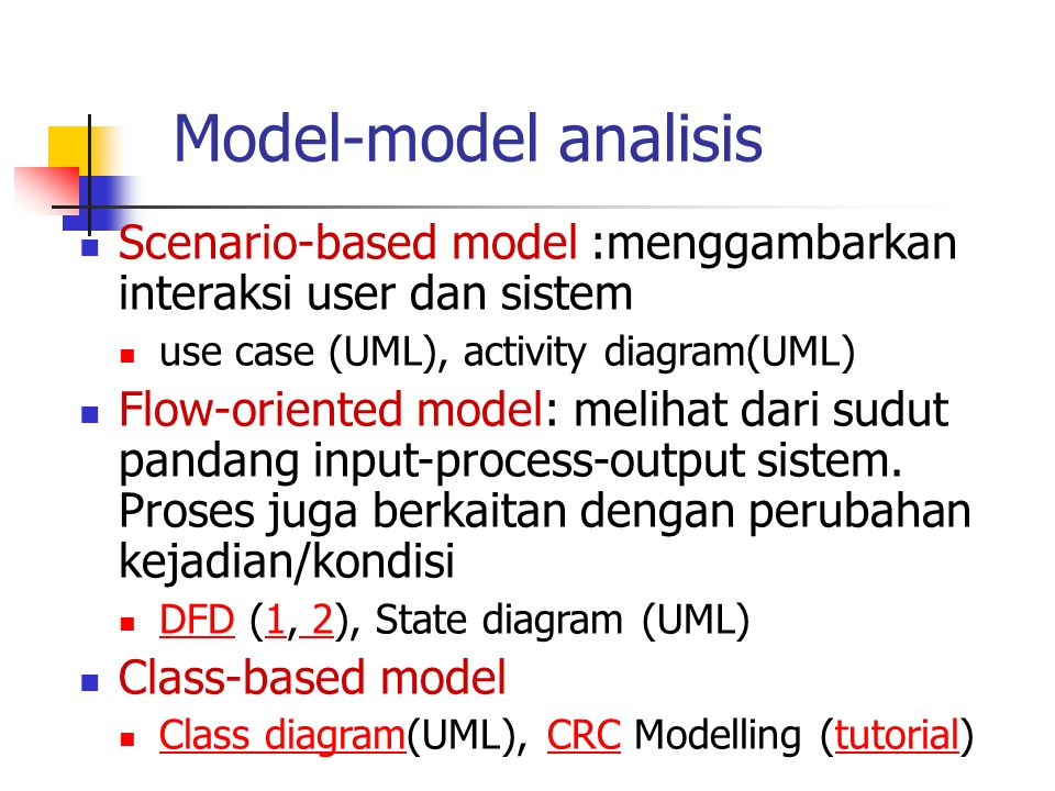 Model-model analisis Scenario-based model :menggambarkan interaksi user dan sistem use case (UML), activity diagram(UML) Flow-oriented model: melihat
