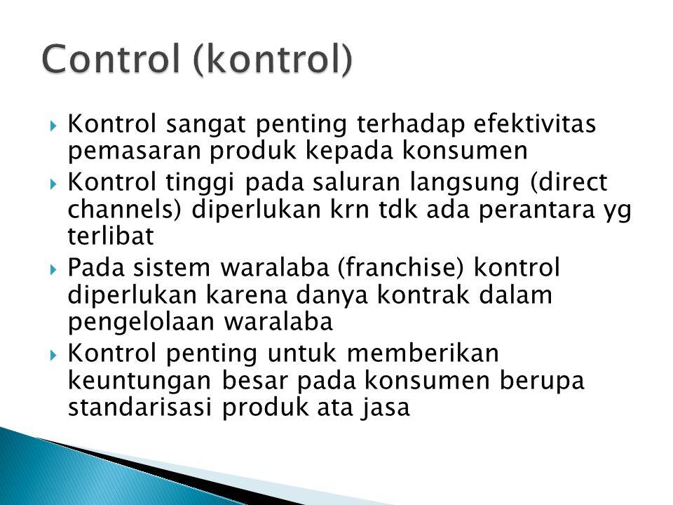  Kontrol sangat penting terhadap efektivitas pemasaran produk kepada konsumen  Kontrol tinggi pada saluran langsung (direct channels) diperlukan krn