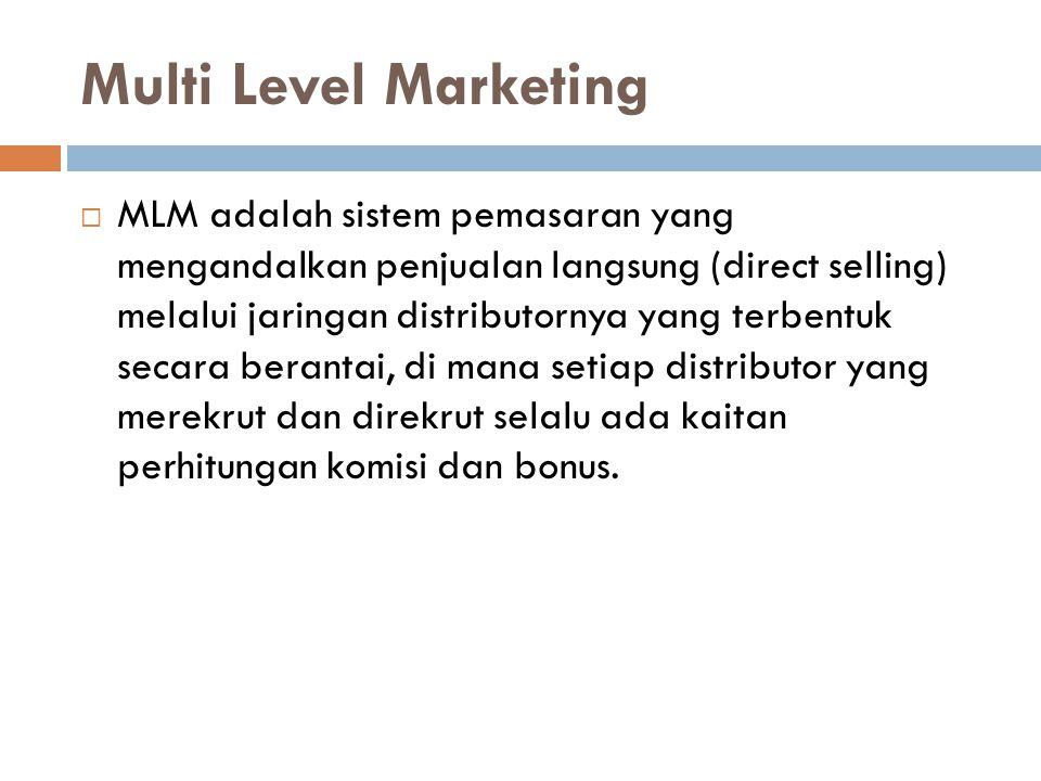 Multi Level Marketing  MLM adalah sistem pemasaran yang mengandalkan penjualan langsung (direct selling) melalui jaringan distributornya yang terbent