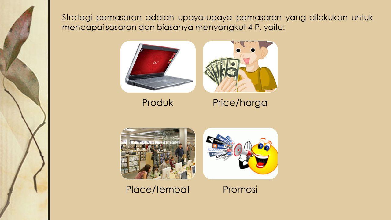 Strategi pemasaran adalah upaya-upaya pemasaran yang dilakukan untuk mencapai sasaran dan biasanya menyangkut 4 P, yaitu: ProdukPrice/harga Place/temp