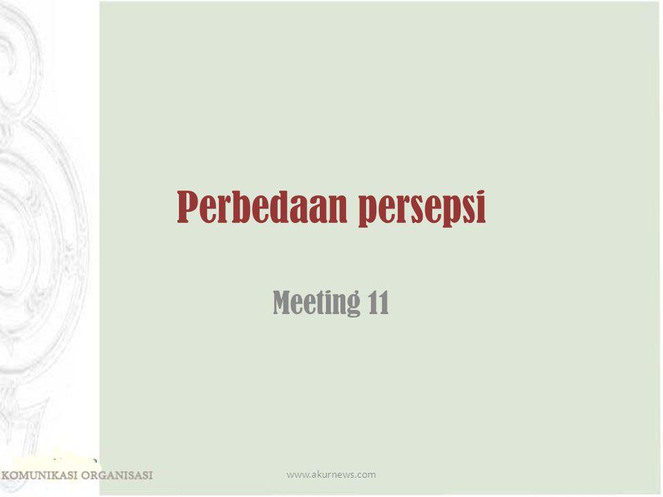 Perbedaan persepsi Meeting 11 www.akurnews.com