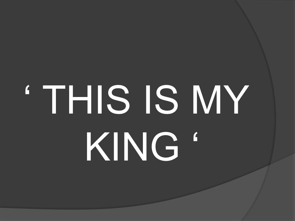 ' THIS IS MY KING '