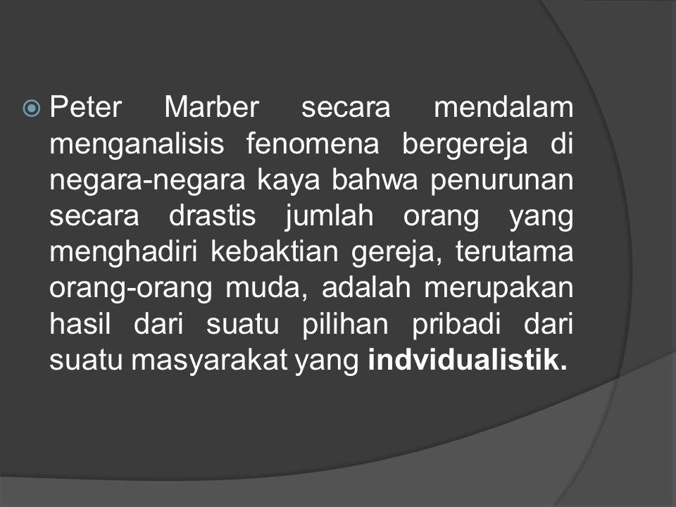  Peter Marber secara mendalam menganalisis fenomena bergereja di negara-negara kaya bahwa penurunan secara drastis jumlah orang yang menghadiri kebaktian gereja, terutama orang-orang muda, adalah merupakan hasil dari suatu pilihan pribadi dari suatu masyarakat yang indvidualistik.