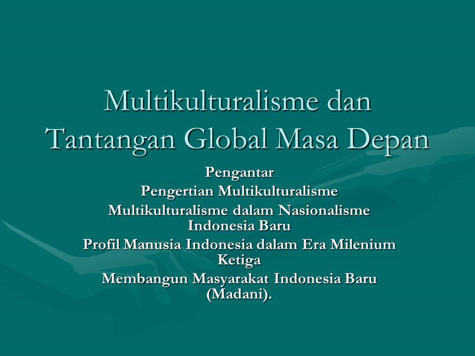 Multikulturalisme dan Tantangan Global Masa Depan Pengantar Pengertian Multikulturalisme Multikulturalisme dalam Nasionalisme Indonesia Baru Profil Ma